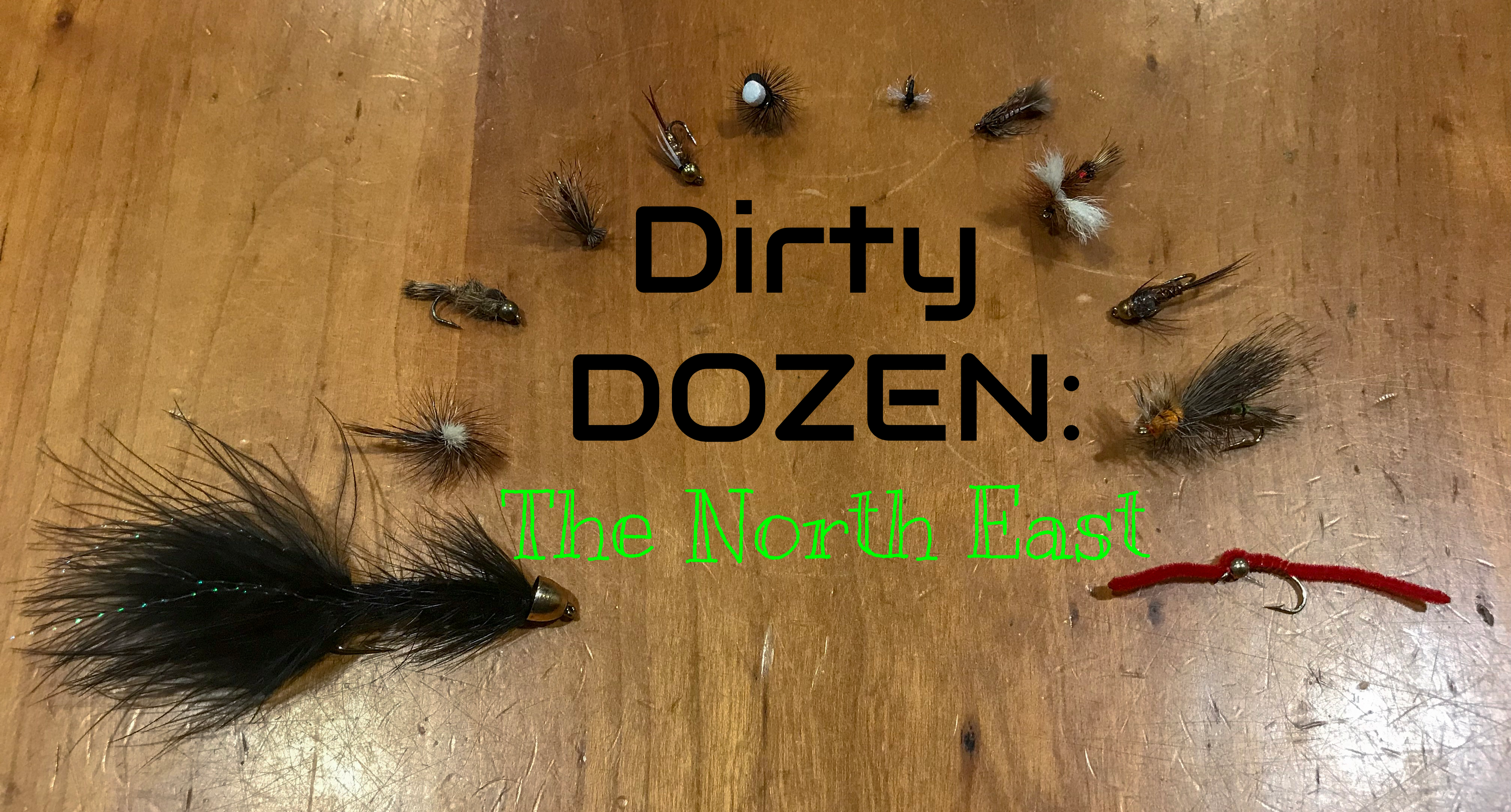 The Dirty Dozen: 12 Flies You Need to Fish in the North East